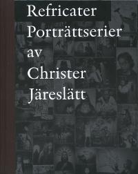 Refricater: Porträttserier av Christer Järeslätt